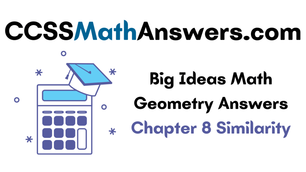 Big Ideas Math Geometry Answers Chapter 8 Similarity