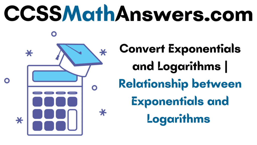 Convert Exponentials and Logarithms