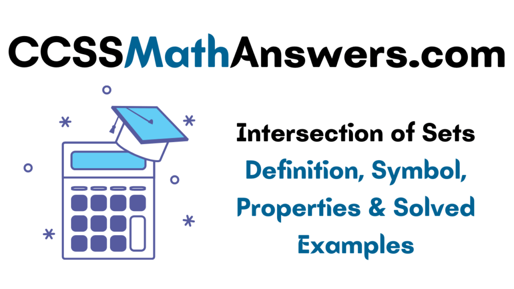 Intersection of Sets - Definition, Symbol, Properties & Solved Examples on Intersection of Sets