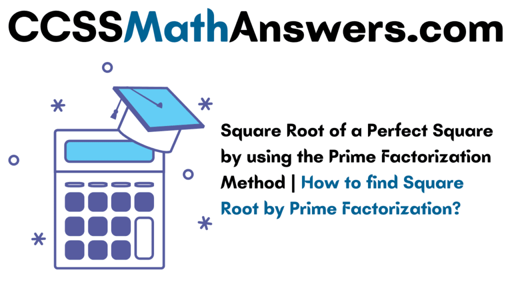 Square Root of a Perfect Square by using the Prime Factorization Method
