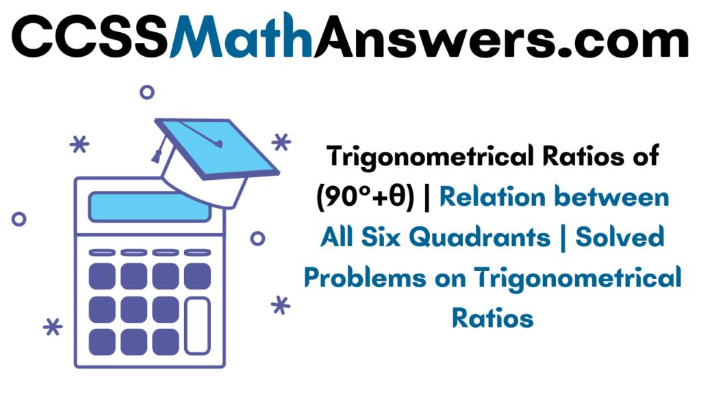 Trigonometrical Ratios of (90°+θ)