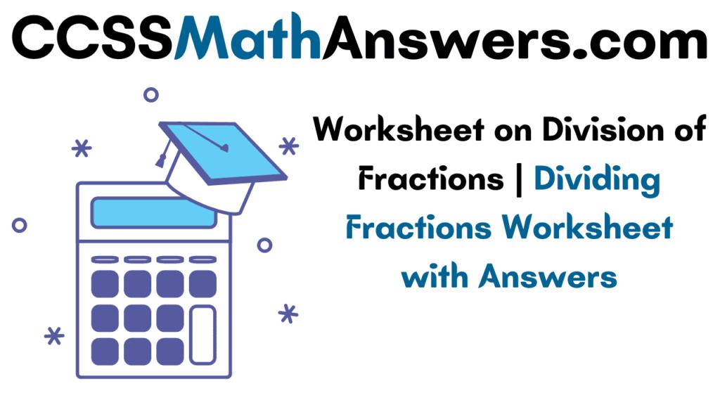 Worksheet on Division of Fractions