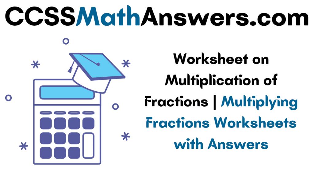 Worksheet on Multiplication of Fractions