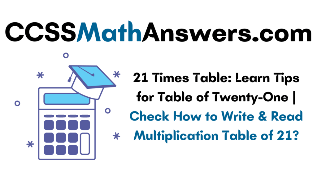 21 times table tips, how to read and write table of 21
