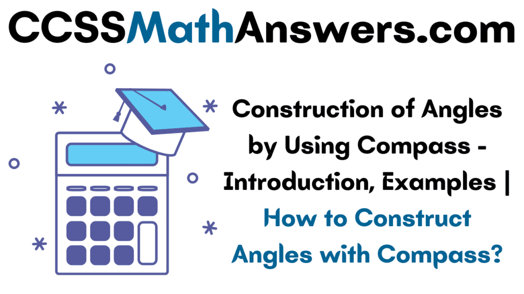 Construction of Angles by Using Compass