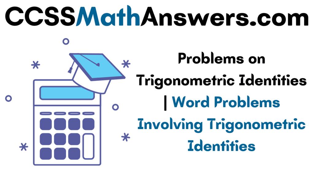 Problems on Trigonometric Identities