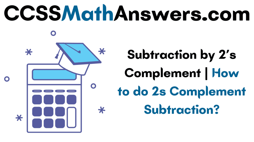Subtraction by 2's Complement