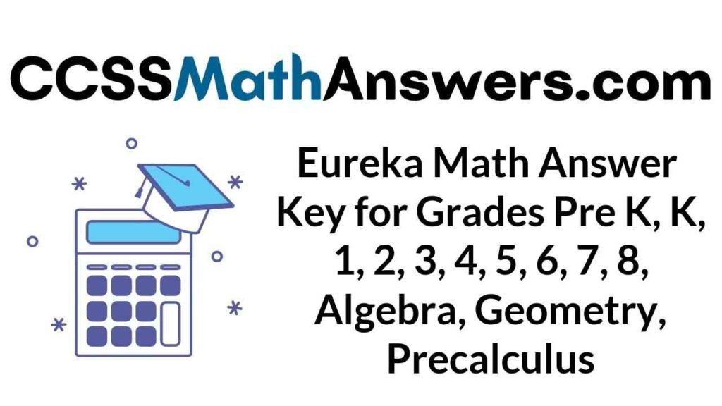 eureka-math-answer-key-for-grades-pre-k-k-1-2-3-4-5-6-7-8-algebra-geometry-precalculus