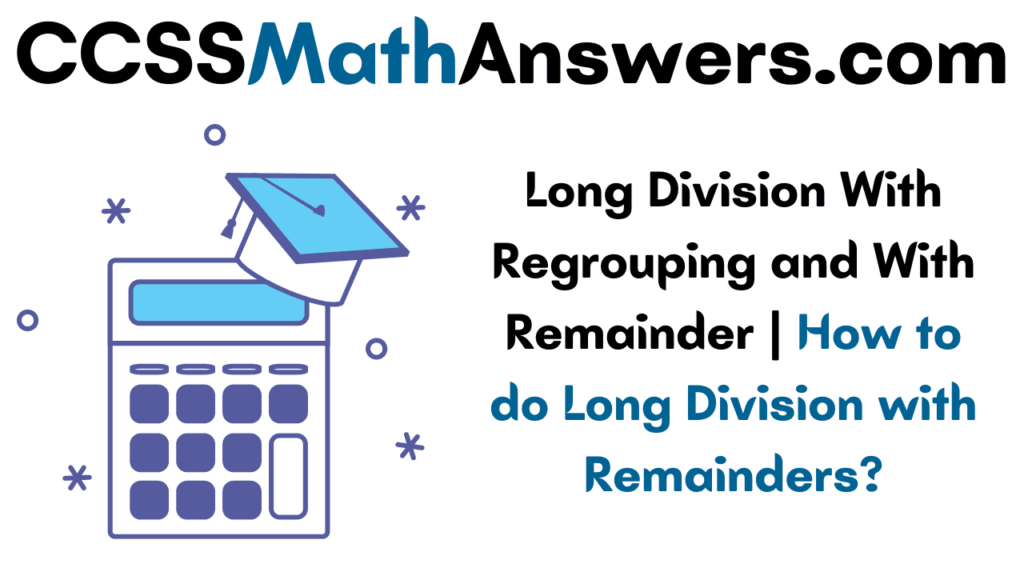 Long Division With Regrouping and With Remainder