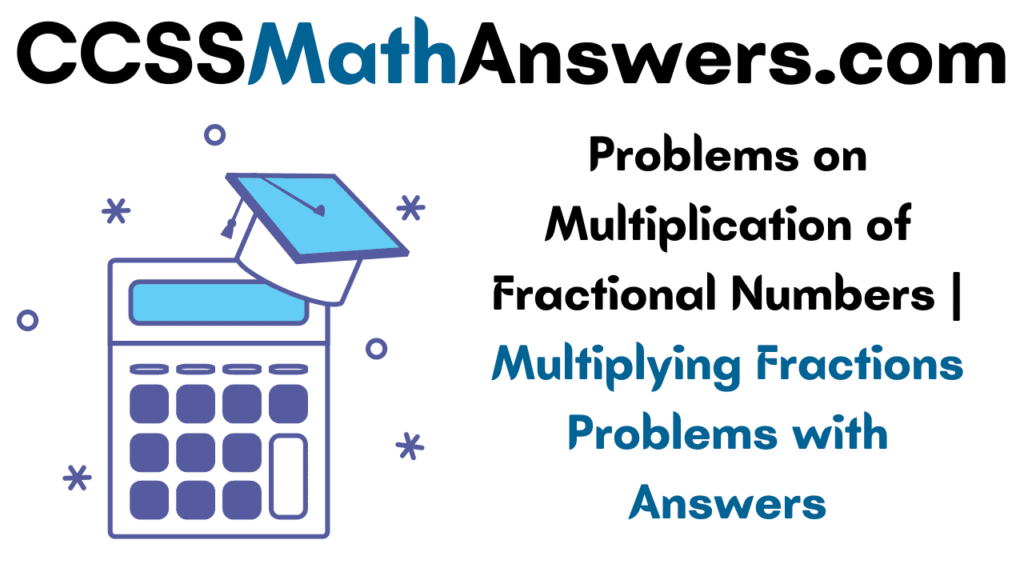 Problems on Multiplication of Fractional Numbers