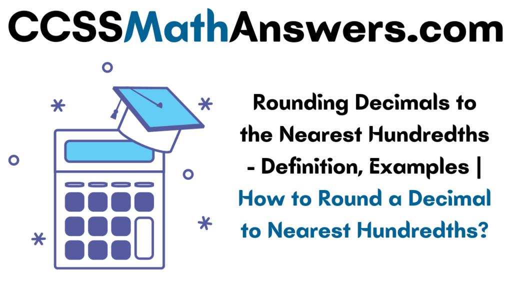 Rounding Decimals to the Nearest Hundredths