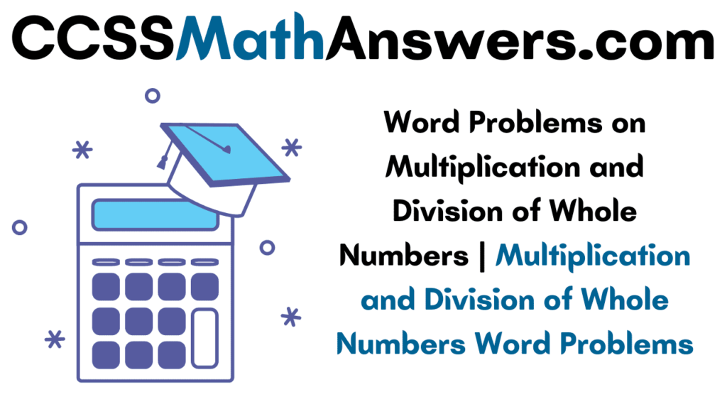 Word Problems on Multiplication and Division of Whole Numbers