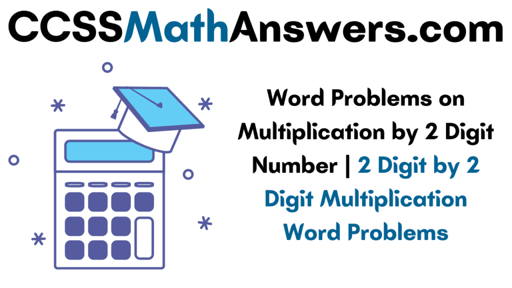 Word Problems on Multiplication by 2 Digit Number