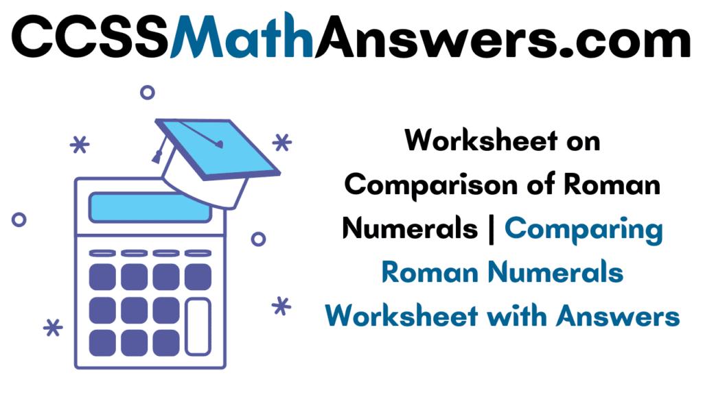 Worksheet on Comparison of Roman Numerals