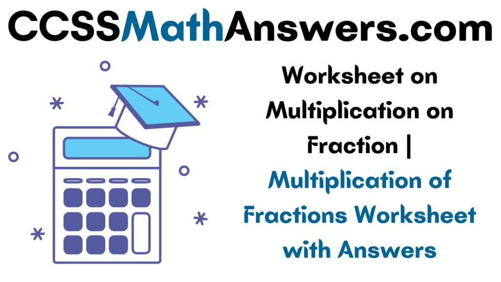 Worksheet on Multiplication on Fraction