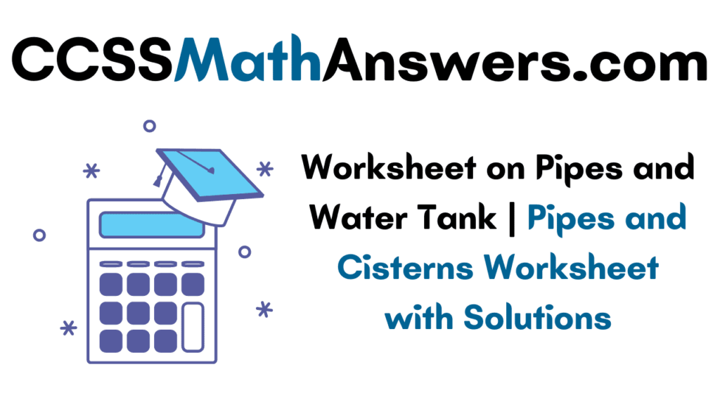Worksheet on Pipes and Water Tank