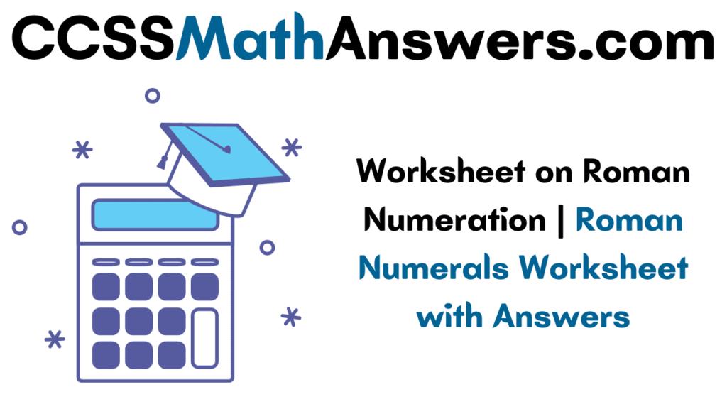 Worksheet on Roman Numeration