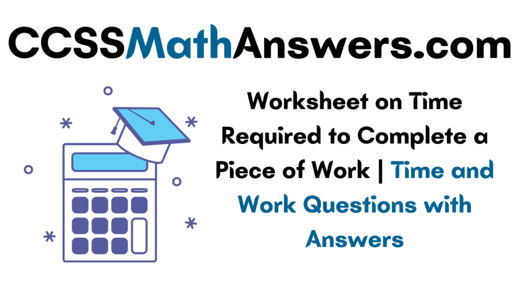 Worksheet on Time Required to Complete a Piece of Work