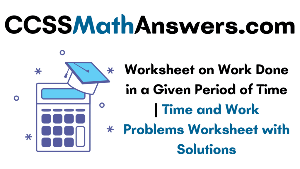 Worksheet on Work Done in a Given Period of Time