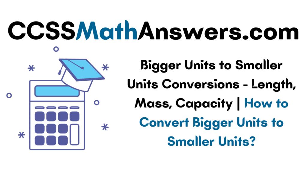 Bigger Units to Smaller Units