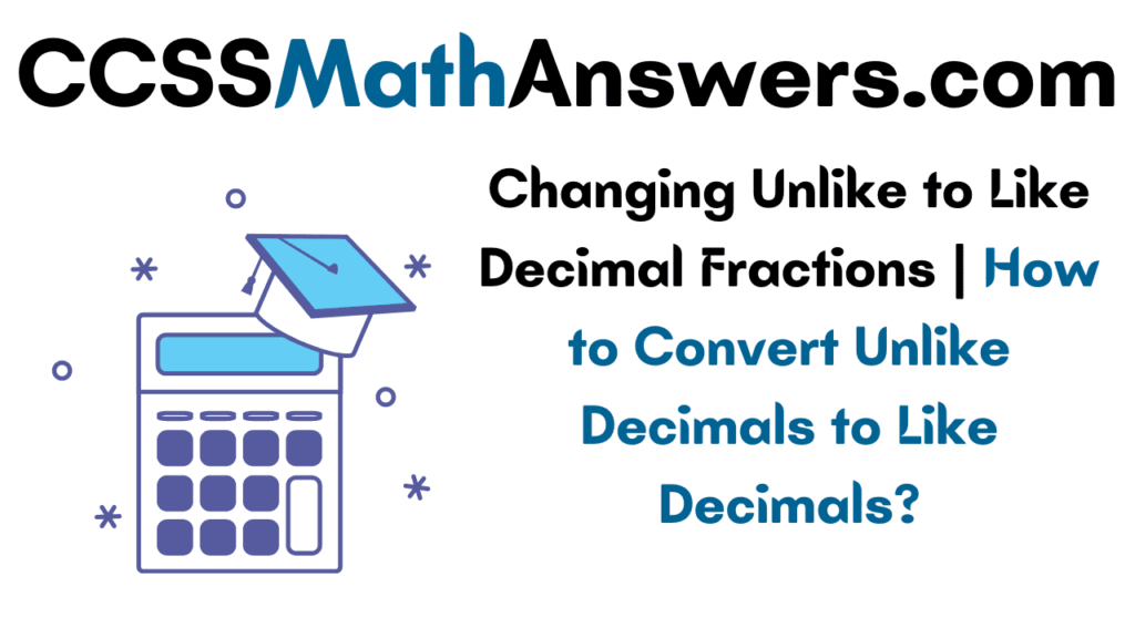 Changing Unlike to Like Decimal Fractions