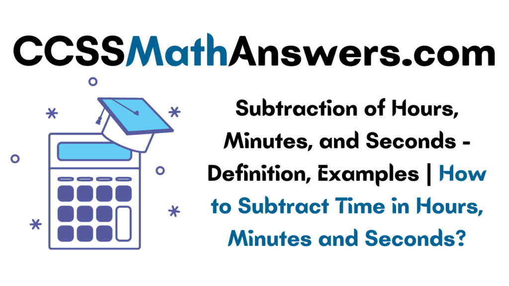 Subtraction of Hours, Minutes and Seconds