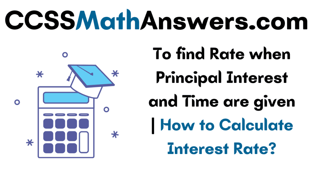To find Rate when Principal Interest and Time are given
