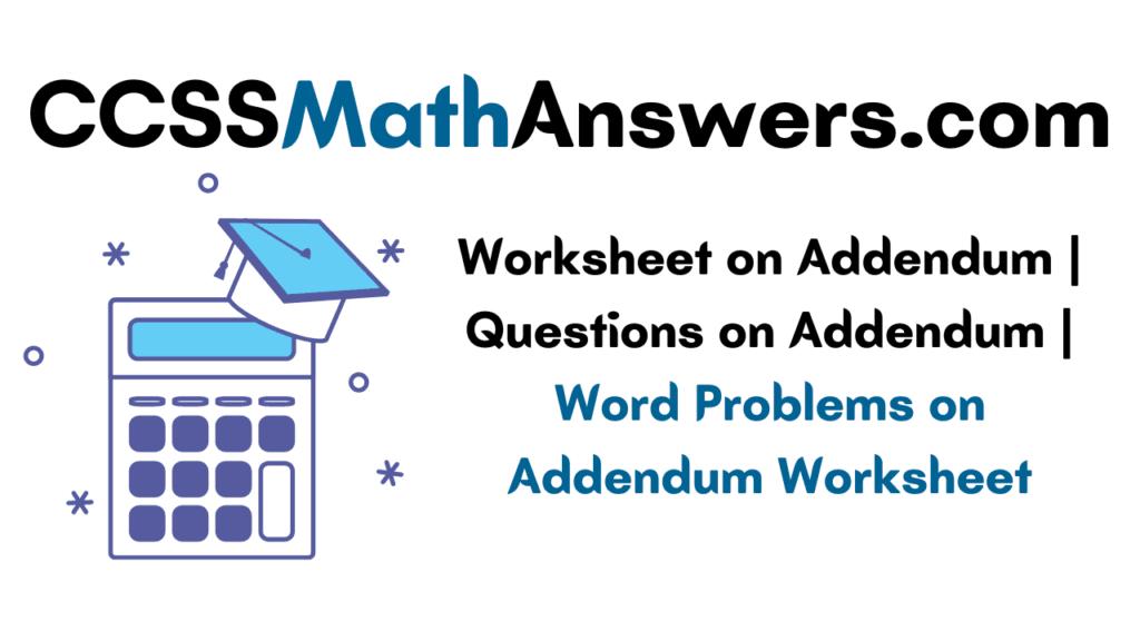 Worksheet on Addendum
