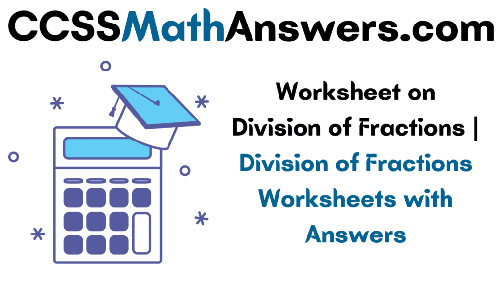 Worksheet on Division of Fractional Numbers