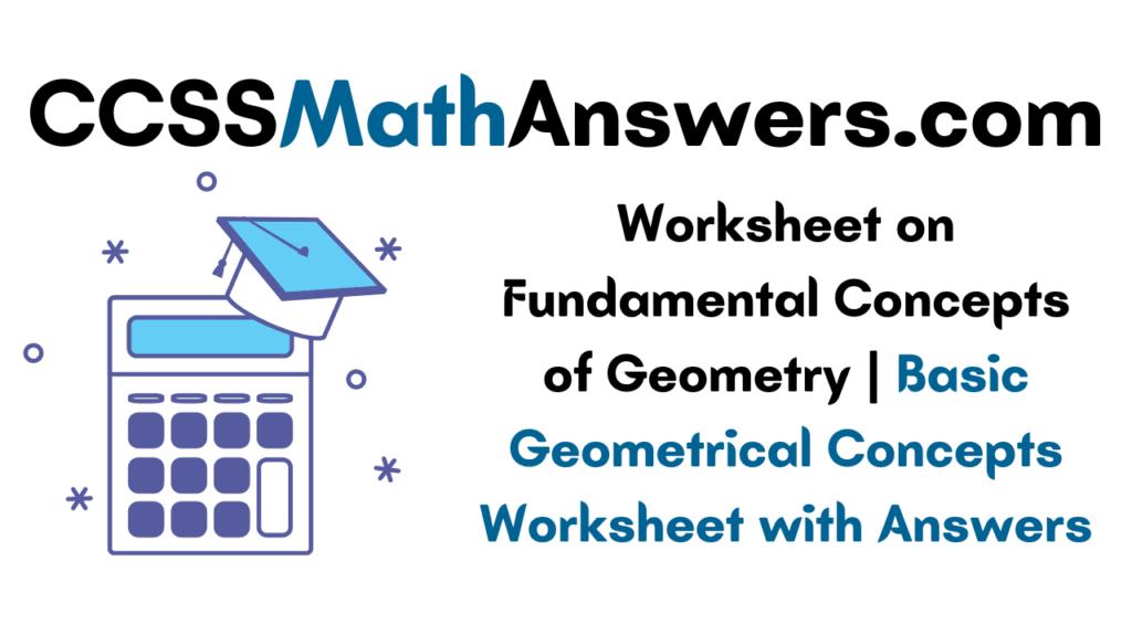 Worksheet on Fundamental Concepts of Geometry