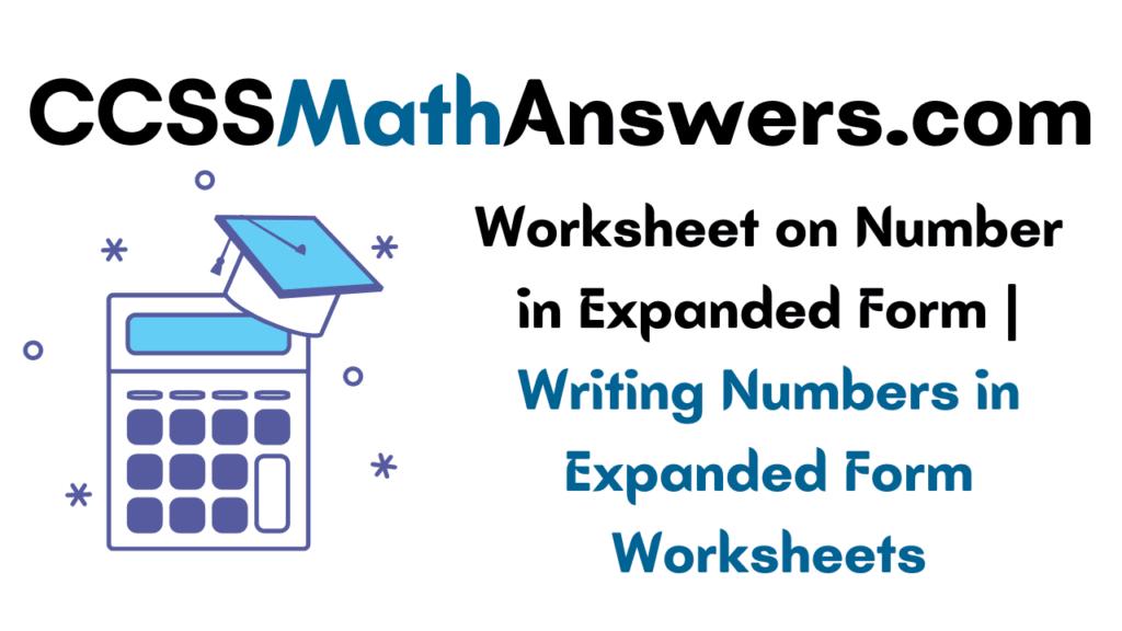 Worksheet on Number in Expanded Form