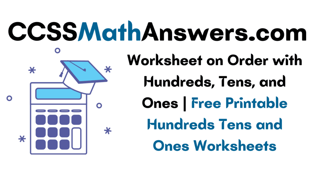Worksheet on Order with Hundreds, Tens, and Ones