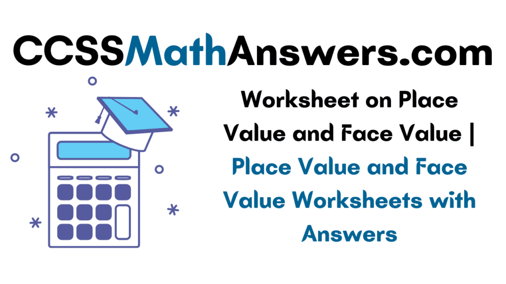 Worksheet on Place Value and Face Value