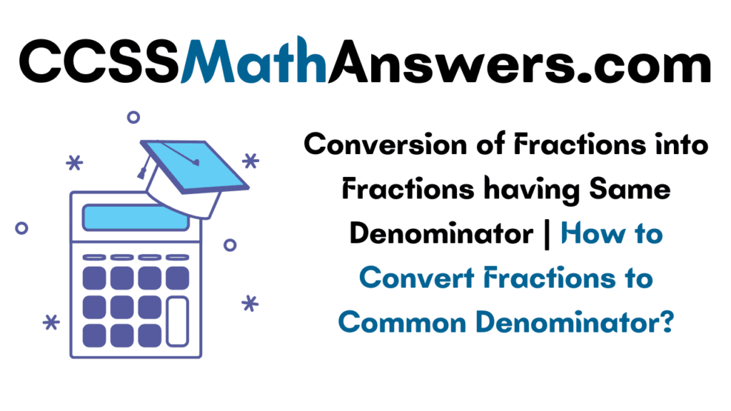 Conversion of Fractions into Fractions having Same Denominator
