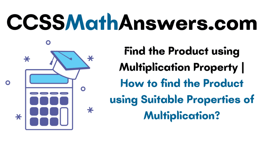 Find the Product using Multiplication Property