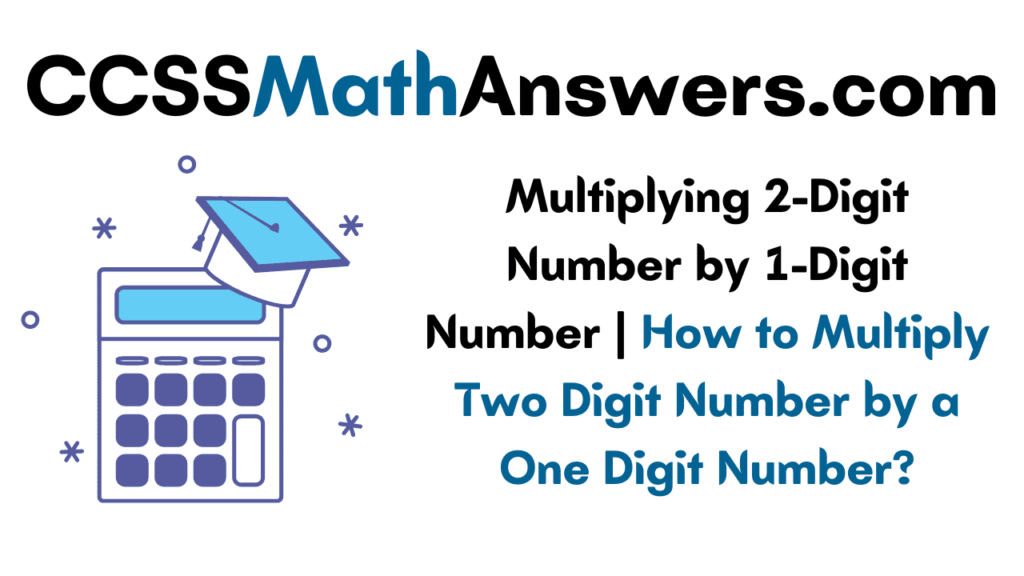 Multiplying 2-Digit Number by 1-Digit Number