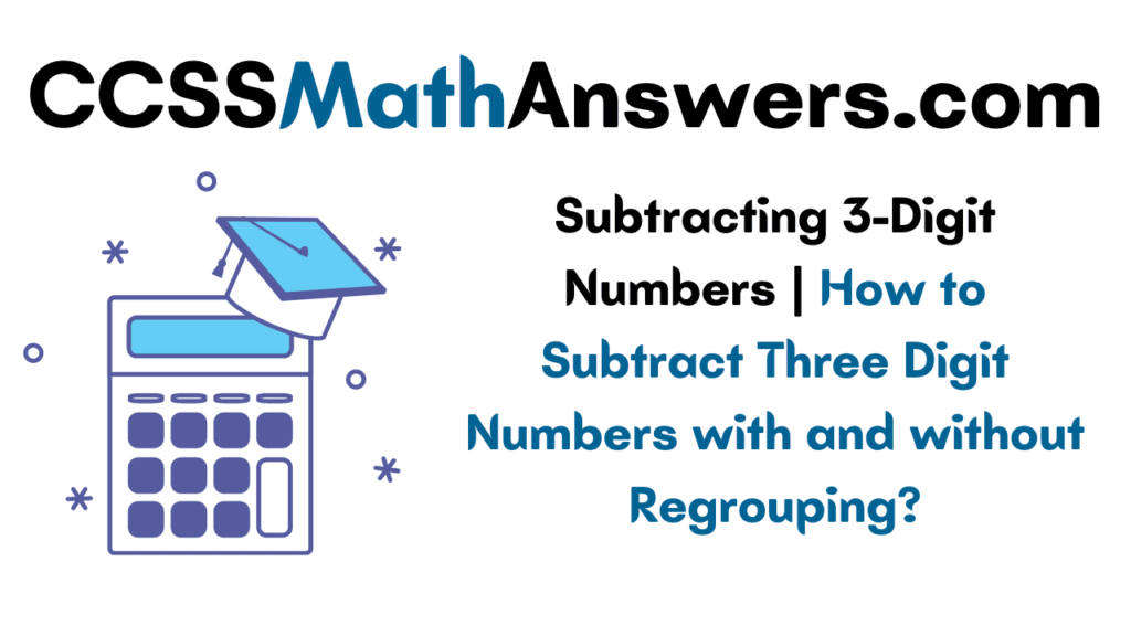 Subtracting 3-Digit Numbers