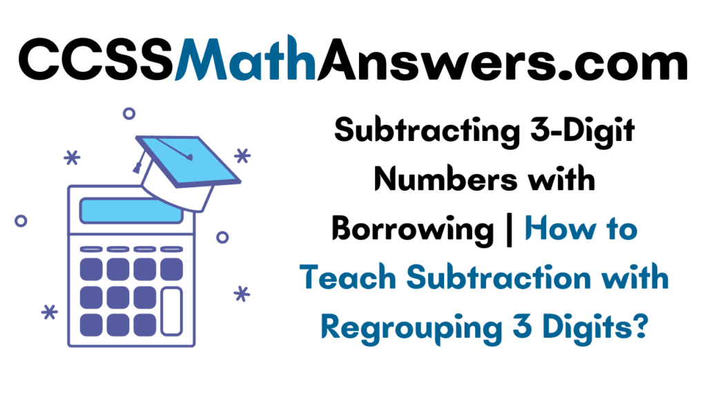 Subtracting 3-Digit Numbers with Borrowing