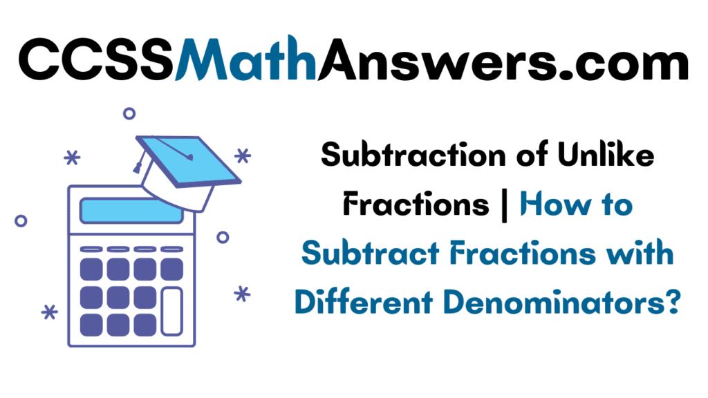 Subtraction of Unlike Fractions