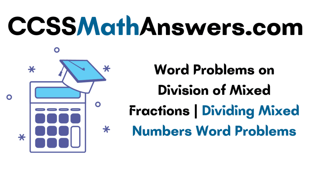 Word Problems on Division of Mixed Fractions