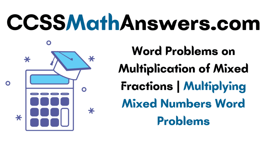 Word Problems on Multiplication of Mixed Fractions