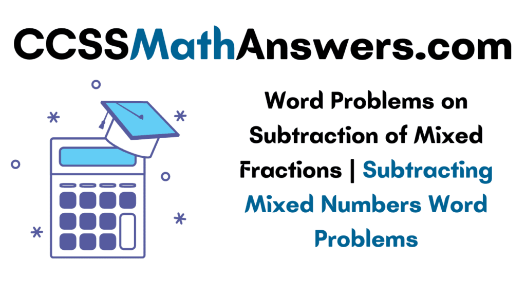 Word Problems on Subtraction of Mixed Fractions