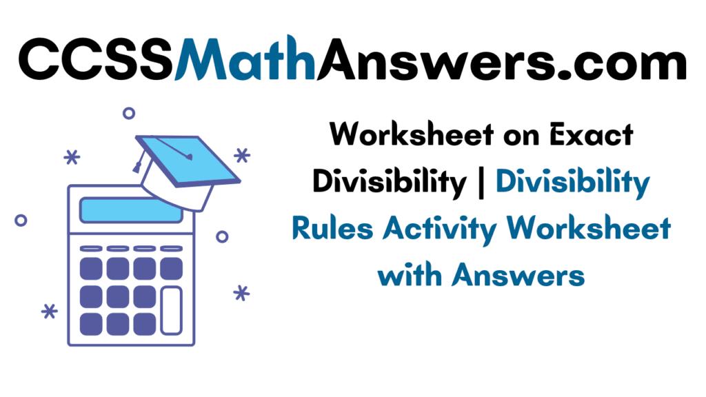 Worksheet on Exact Divisibility