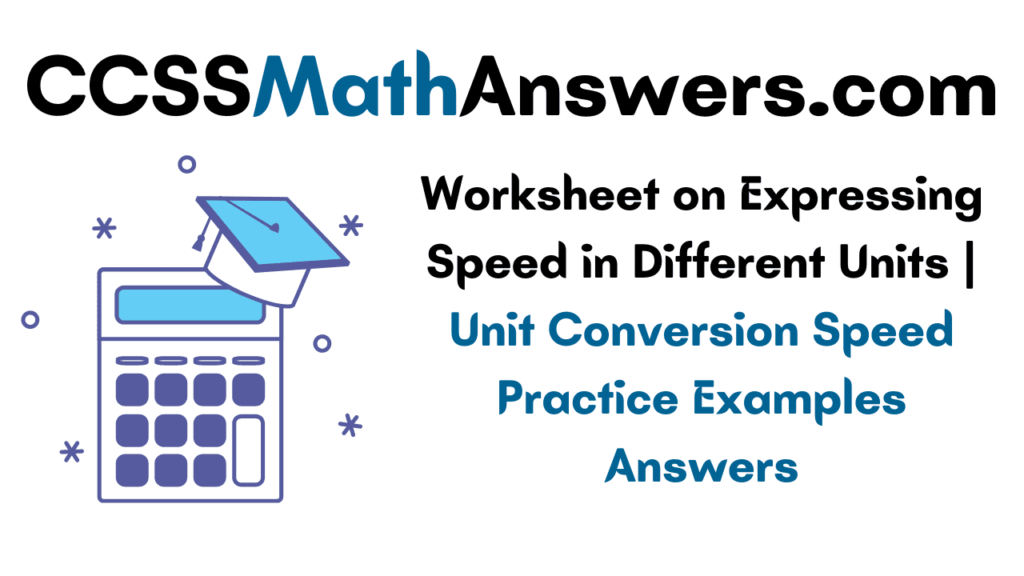 Worksheet on Expressing Speed in Different Units