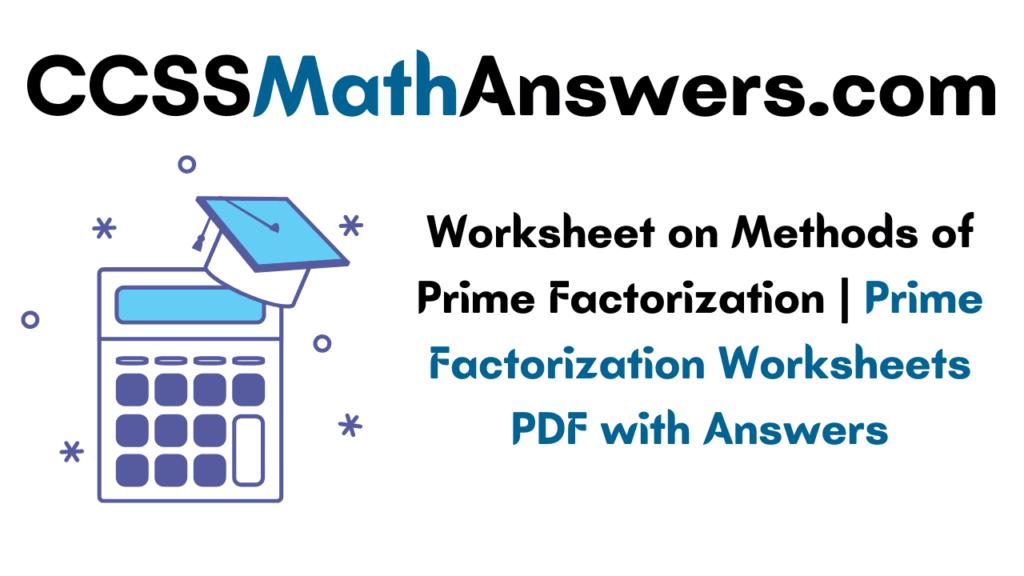 Worksheet on Methods of Prime Factorization