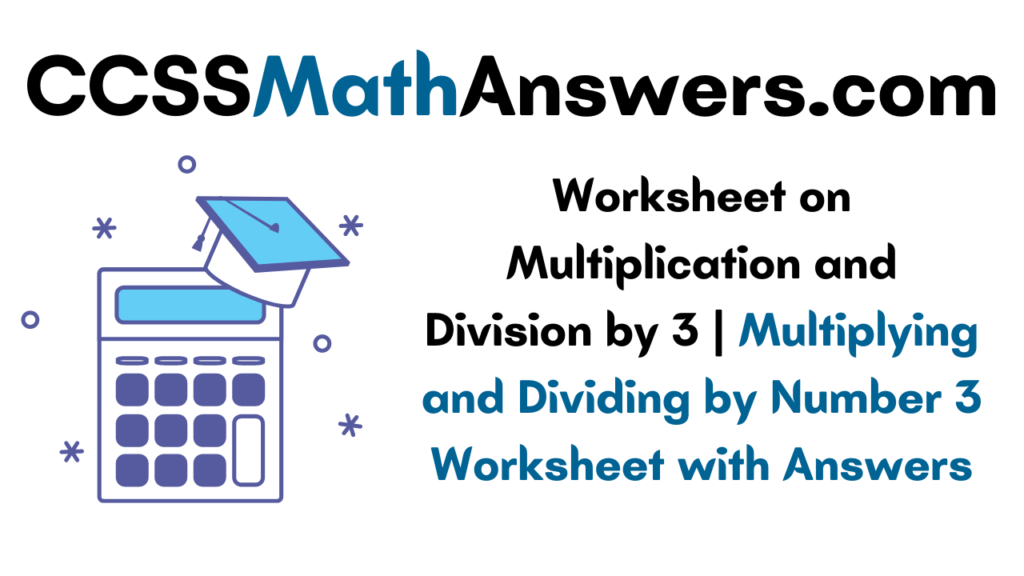 Worksheet on Multiplication and Division by 3