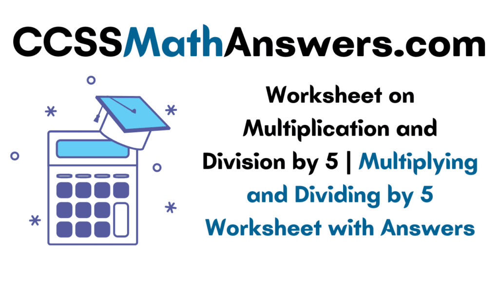 Worksheet on Multiplication and Division by 5
