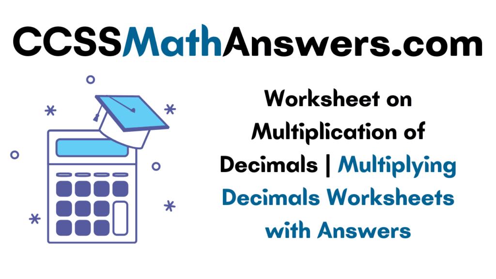 Worksheet on Multiplication of Decimals