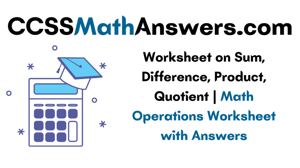 Worksheet on Sum, Difference, Product, Quotient