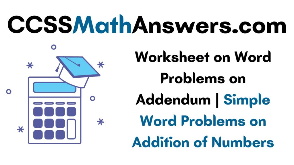 Worksheet on Word Problems on Addendum